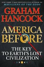 America Before: The Key to Earth's Lost Civilization by Graham Hancock: New