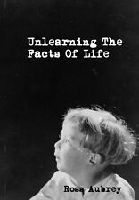 Unlearning The Facts of Life by Ross Aubrey Llafeht Publishing