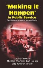 'Making It Happen' in Public Service : Devolution in Wales As a Case Study by...