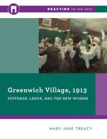 Greenwich Village, 1913 : Suffrage, Labor, and the New Woman, Paperback by Tr...