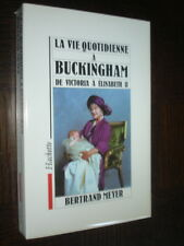 LA VIE QUOTIDIENNE A BUCKINGHAM DE VICTORIA A ELISABETH II - B. Meyer 1991
