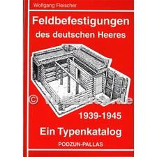 Feldbefestigungen des deutschen Heeres 1939-1945, Ein Typenkatalog - Wolfgang Fl