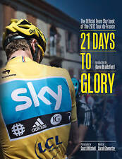 21 Days to Glory: The Official Team Sky Book of the 2012 Tour de France by...