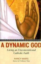 A Dynamic God: Living an Unconventional Catholic Faith-ExLibrary