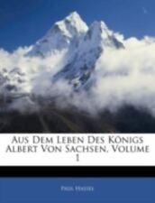 Aus Dem Leben des Königs Albert Von Sachsen by Paul Hassel (2010, Paperback)