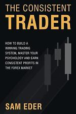 The Consistent Trader : How to Build a Winning Trading System, Master Your...
