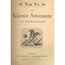 La SCIENCE AMUSANTE par Arthur GOOD alias Tom Tit  Cent Expériences illustrées..