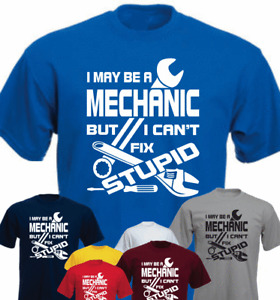 I MAY BE A MECHANIC BUT I CAN'T FIX STUPID Funny New Gift Present T-shirt