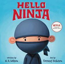 Hello, Ninja by N. D. Wilson, Forrest Dickison