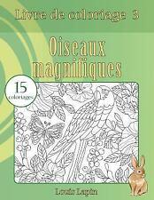 Livre de Coloriage: Livre de Coloriage Oiseaux Magnifiques : 15 Coloriages by...