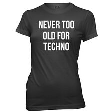 Never Too Old For Techno Womens Ladies Funny T-Shirt