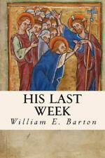 His Last Week by Theodore G. Soares, William E. Barton and Sydney Strong...