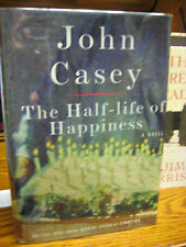 The Half-Life of Happiness   John Casey  Signed 1st HC  Knopf