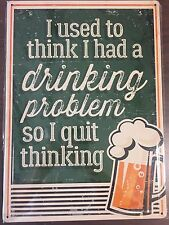 "I Used To Think I had a Drinking Problem So I Quit Thinking 12"" x 17"" Metal Sign"