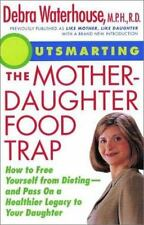 Outsmarting the Mother-Daughter Food Trap: How to Free Yourself from Dieting-And