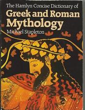 The Hamlyn Concise Dictionary of Greek and Roman Mythology by Michael Stapleton