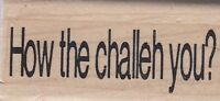 "how the challeh you? Wood Mounted Rubber Stamp  2 1/2 x 1""  Free Shipping"