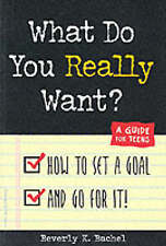 What Do You Really Want?: How to Set a Goal and Go for It! - A Guide for Teens b