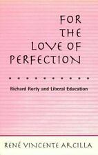 For the Love of Perfection : Richard Rorty and Liberal Education by René...