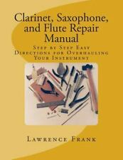 Clarinet, Saxophone, and Flute Repair Manual : Step by Step Easy Directions f...