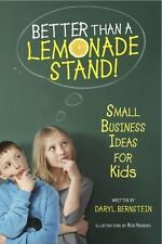 Better Than a Lemonade Stand! : Small Business Ideas for Kids by Daryl...