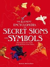 Element Encyclopedia of Secret Signs and Symbols : The Ultimate A-Z Guide