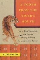 A Tooth from the Tiger's Mouth : How to Treat Your Injuries with Powerful...d2
