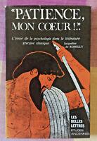 """Jacqueline de Romilly * """"Patience, mon Coeur!.."""" * Belles Lettres 1984 * TBE"""