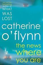 The News Where You Are: A Novel, Catherine O'Flynn, Very Good Book