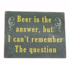 VINTAGE METAL SIGN BEER IS THE ANSWER BUT I CAN'T REMEMBER THE QUESTION PUB BAR