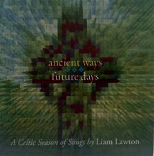 LIAM LAWTON - ANCIENT WAYS FUTURE DAYS - A CELTIC SEASON OF SONGS
