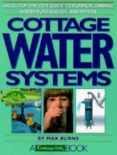 Cottage Water Systems : An Out-of-the-City Guide to Pumps, Plumbing, Water Puri…