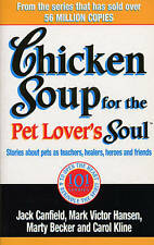 Chicken Soup For The Pet Lovers Soul: Stories about pets as teachers, healers, h