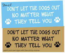 STENCIL Dont Let Dog Out No Matter What Paw Print Pet Kennel craft signs U paint