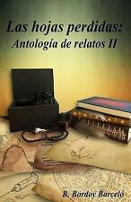 Las Hojas Perdidas: Las Hojas Perdidas: Antología de Relatos II by B. Barceló...
