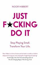 Just Fcking Do It: Stop Playing Small. Transform Your Life. by Hibbert, Noor