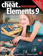 How to Cheat in Photoshop Elements 9: Discover the magic of Adobe's best kept se