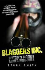 Blaggers Inc. Britain's Biggest Armed Robberies by Smith, Terry (Paperback book,