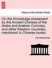On the Knowledge possessed by the Ancient Chinese of the Arabs and Arabian Colon