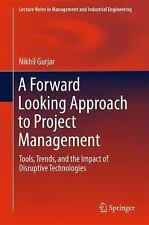Forward Looking Approach to Project Management : Tools, Trends, and the Impac...
