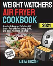 Weight Watchers Air Fryer Cookbook 2021 Amazingly Easy and Delicious WW Smart
