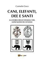 Cani, elefanti, dee e santi (La storia dello stemma e del gonfalone di Catania)