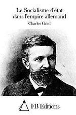 Le Socialisme d'état Dans l'empire Allemand by Charles Grad (2015, Paperback)