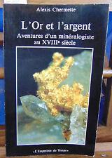 Chermette L'Or et l'argent, aventure d'un minéralogiste au XVIIIe...