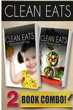 Clean Eats: Clean Meals for Kids and on-The-Go Recipes : 2 Book Combo by...