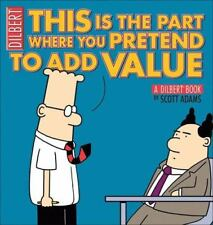 NEW - This Is the Part Where You Pretend to Add Value: A Dilbert Book