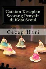 Catatan Kesepian Seorang Penyair Di Kota Seoul : Dan 45 Esai Lainnya by Cecep...