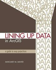 Lining Up Data in ArcGIS: A Guide to Map Projections by Maher, Margaret M.