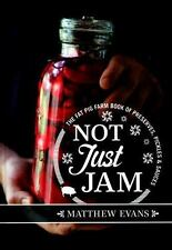 Not Just Jam: The Fat Pig Farm Book of Preserves, Pickles and Sauces (Hardback o