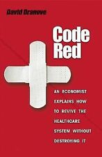 Code Red : An Economist Explains How to Revive the Healthcare System Without...